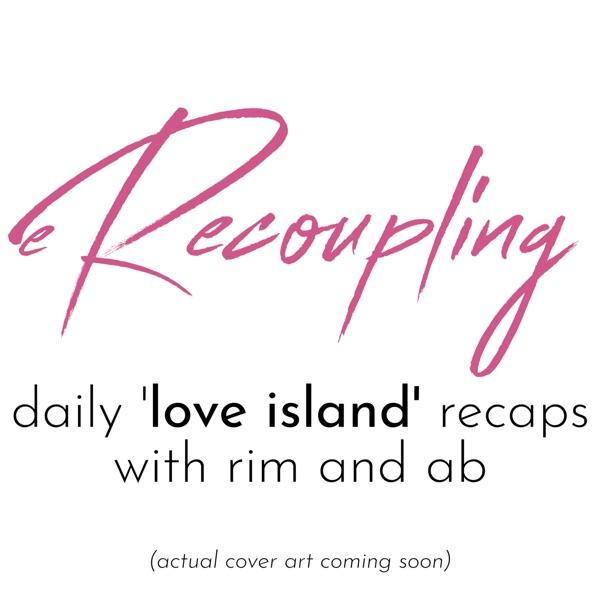 Recoupling | 'Love Island USA' Recaps with Rim and AB