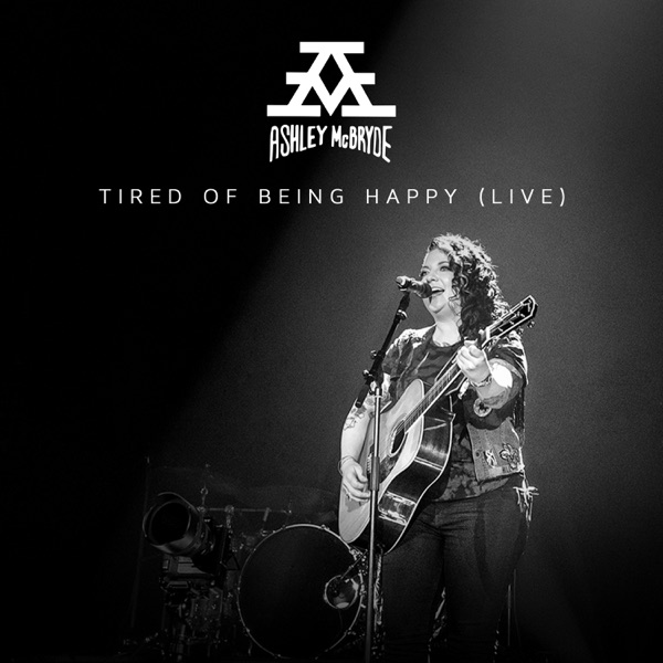 Tired of Being Happy (Live From Nashville) - Single
