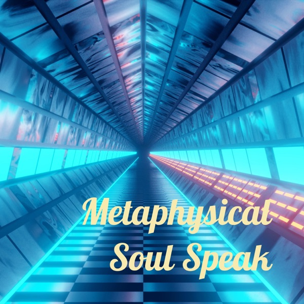 Metaphysical Soul Speak - - The Podcast! – Podcast – Podtail