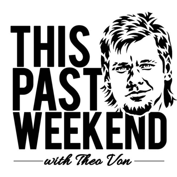This Past Weekend w/ Theo Von