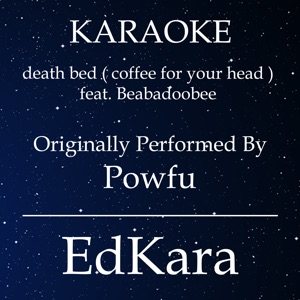 EdKara - Death Bed (Coffee for Your Head) [Originally Performed by Powfu feat. Beabadoobee] [Karaoke No Guide Melody Version]
