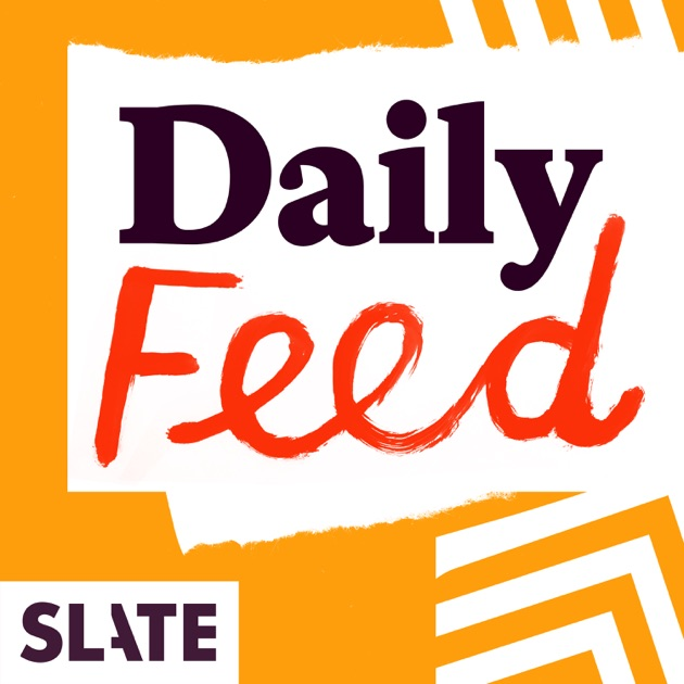 Slate Daily Feed by Slate Magazine on Apple Podcasts