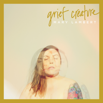 Grief Creature Mary Lambert album songs, reviews, credits