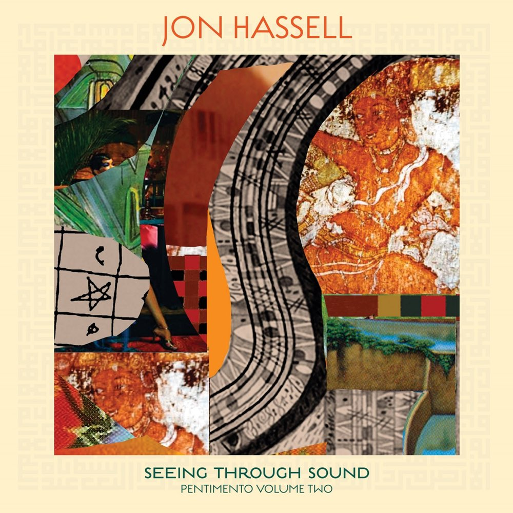Seeing Through Sound (Pentimento Volume Two) / Jon Hassell