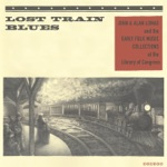 Lost Train Blues: John & Alan Lomax and the Early Folk Music Collections at the Library of Congress
