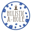 Holistic A-Hole