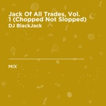 Jack of All Trades, Vol. 1 (Chopped Not Slopped) [DJ Mix]
