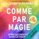 Elizabeth Gilbert - Сomme par magie: Vivre sa créativité sans la craindre