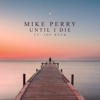 Mike Perry - Until I Die (feat. Joe Buck) artwork