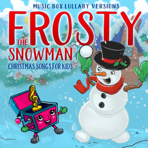 Melody the Music Box - Frosty the Snowman: Christmas Songs for Kids (Music Box Lullaby Versions)