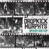 Smash Shit Up - Single, Dropkick Murphys