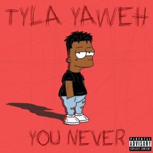 Tyla Yaweh - You Never