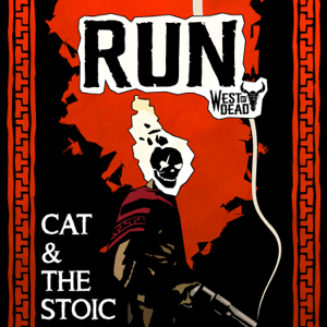 Cat & The Stoic - Run (West of Dead)
