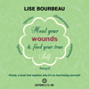 Lise Bourbeau - Heal Your Wounds and Find Your True Self: Finally a Book That Explains Why It's So Hard Being Yourself (Unabridged)  artwork