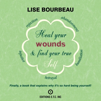 Heal Your Wounds and Find Your True Self: Finally a Book That Explains Why It's So Hard Being Yourself (Unabridged)