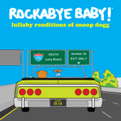 Lullaby Renditions of Snoop Dogg - Rockabye Baby!