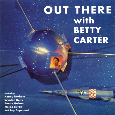 Out There with Betty Carter (feat. Melba Liston, Peck Morrison, Ray Copeland, Specs Wright & Wynton Kelly) - Betty Carter