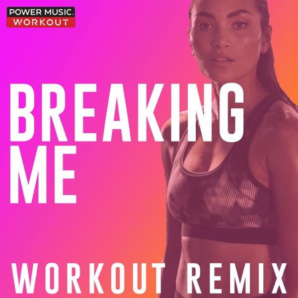 Breaking Me (Workout Remix) - Single