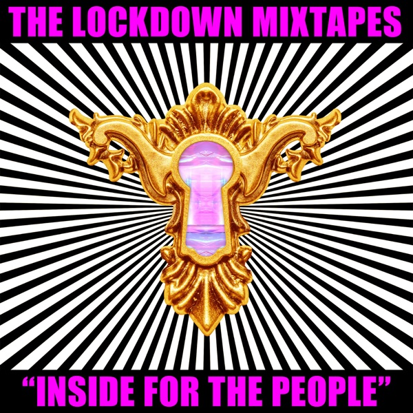 The Lockdown Mixtapes, Pt. 1: Inside for the People (DJ Mix)