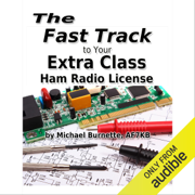 The Fast Track to Your Extra Class Ham Radio License: Fast Track Ham License Series (Unabridged)