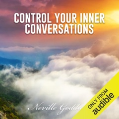 Control Your Inner Conversations: Neville Goddard Lectures (Unabridged)