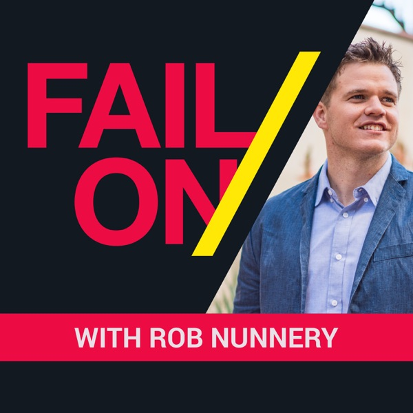 The Fail On Podcast with Rob Nunnery - Fail Your Way To An Inspired Life