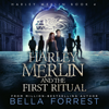 Bella Forrest - Harley Merlin and the First Ritual: Harley Merlin, Book 4 (Unabridged)  artwork