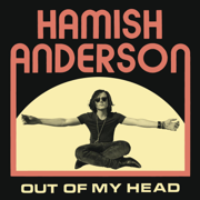Out of My Head - Hamish Anderson - Hamish Anderson