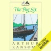 The Big Six: Swallows and Amazons Series (Unabridged)