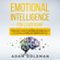 Adam Goleman - Emotional Intelligence for Leadership: A Practical Guide to Growing Up Your Ability to Leading Others and Manage People (Unabridged)