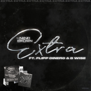 DJ Nino Brown - Extra feat. Flipp Dinero & B Wise