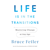 Life Is in the Transitions: Mastering Change at Any Age (Unabridged) - Bruce Feiler Cover Art