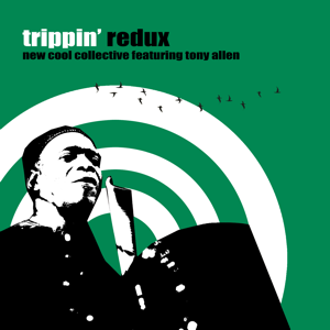 New Cool Collective - Trippin' Redux feat. Tony Allen - EP