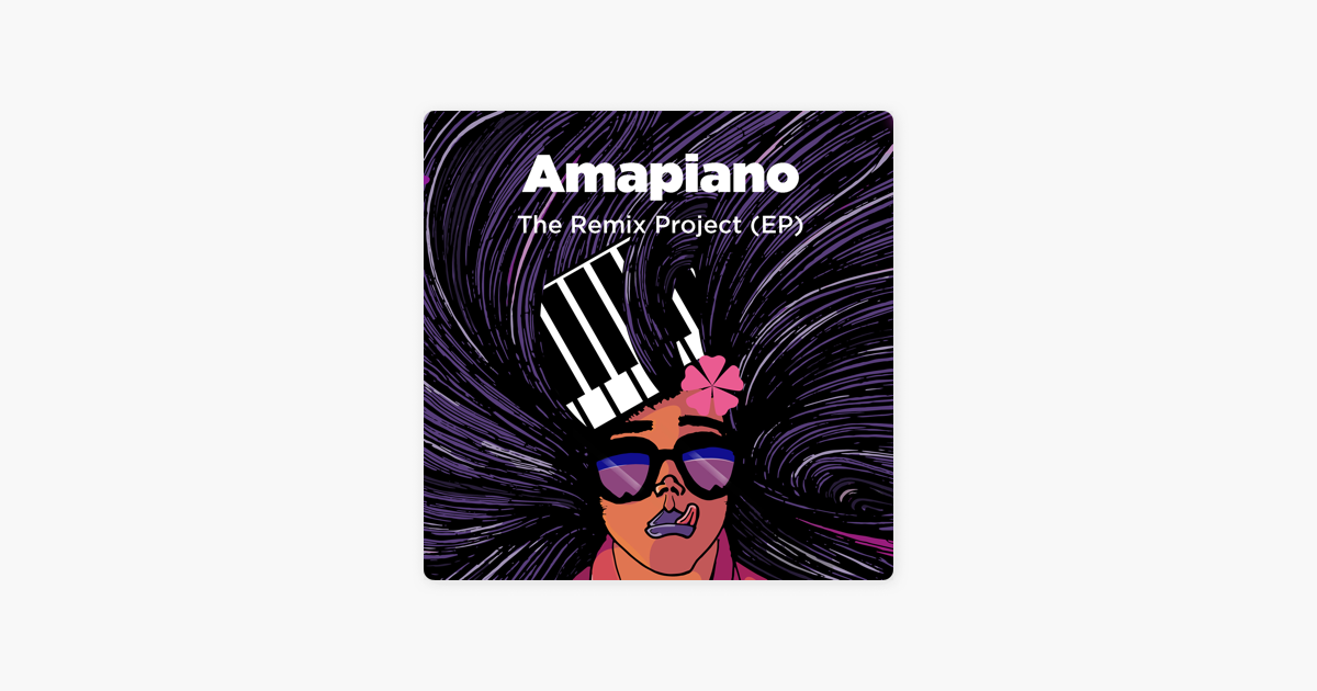 Amapiano the Remix Project (e P ) by Various Artists