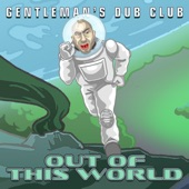Gentleman's Dub Club - Out of this World (General Roots Remix) [feat. Dennis Bovell]