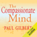 Paul Gilbert - The Compassionate Mind (Unabridged)