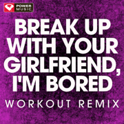 Break Up With Your Girlfriend, I'm Bored (Extended Workout Remix) - Power Music Workout - Power Music Workout