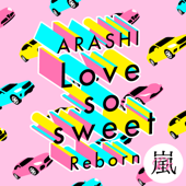 Love so sweet : Reborn - ARASHI