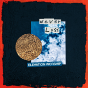 Never Lost - Elevation Worship - Elevation Worship