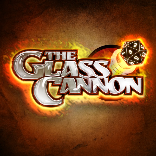 The Glass Cannon Podcast