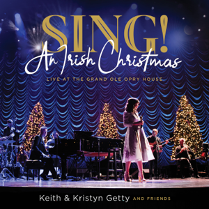 Keith & Kristyn Getty - Sing! An Irish Christmas - Live At the Grand Ole Opry House