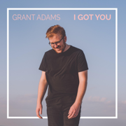I Got You - Grant Adams - Grant Adams