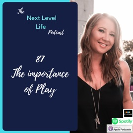 The Next Level Life Podcast: 87- The Importance of Play on