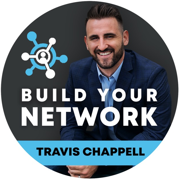 Build Your Network by Travis Chappell on Apple Podcasts