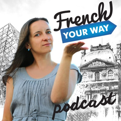 French Your Way Podcast: Learn French with Jessica | French Grammar | French Vocabulary | French Expressions