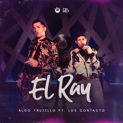 El Ray (feat. Los Contacto) - Single - Aldo Trujillo