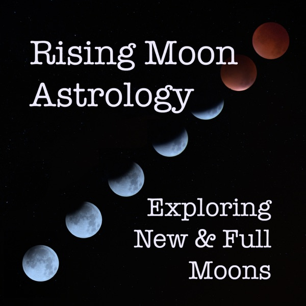 Rising Moon Astrology Podcast
