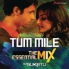 Tum Mile The Essential Mix Remix By DJ Suketu From Tum Mile Single