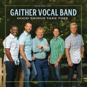 Good Things Take Time - Gaither Vocal Band - Gaither Vocal Band
