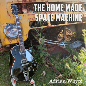 Adrian Whyte - The Home Made Space Machine